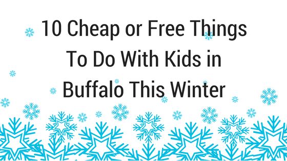 10 Cheap or Free Things To Do With Kids in Buffalo This Winter